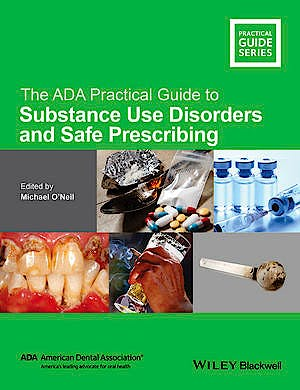 Portada del libro 9781118886014 The Ada Practical Guide to Substance Use Disorders and Safe Prescribing