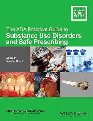 Portada del libro 9781118886014 The ADA Practical Guide to Substance Use Disorders and Safe Prescribing