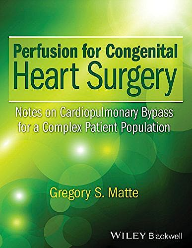 Portada del libro 9781118900796 Perfusion for Congenital Heart Surgery. Notes on Cardiopulmonary Bypass for a Complex Patient Population