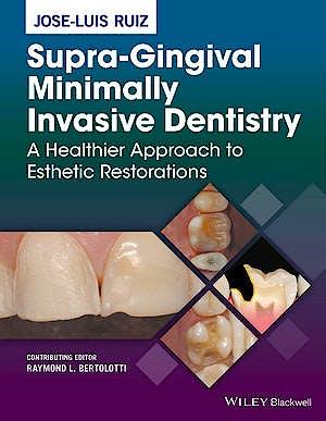 Portada del libro 9781118976418 Supra-Gingival Minimally Invasive Dentistry: A Healthier Approach to Esthetic Restorations