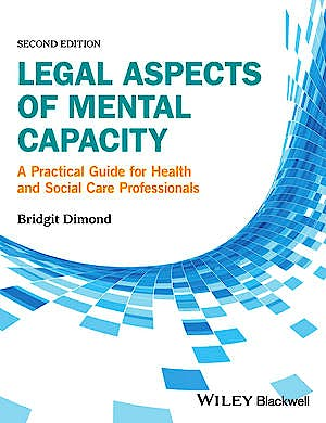 Portada del libro 9781119045342 Legal Aspects of Mental Capacity. A Practical Guide for Health and Social Care Professionals