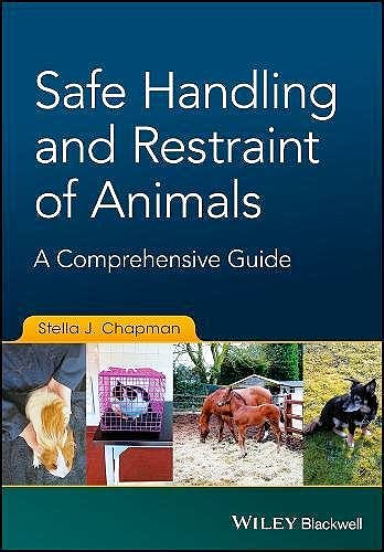 Portada del libro 9781119077909 Safe Handling and Restraint of Animals. A Comprehensive Guide