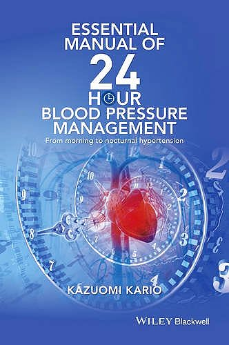Portada del libro 9781119087243 Essential Manual of 24 Hour Blood Pressure Management: From Morning to Nocturnal Hypertension