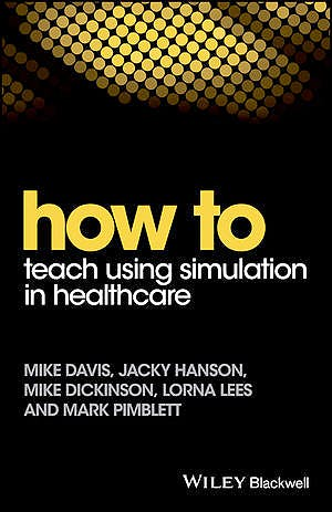 Portada del libro 9781119130710 How to Teaching Using Simulation in Healthcare