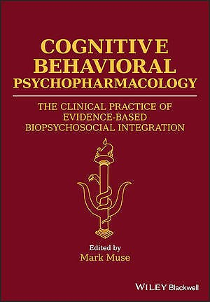 Portada del libro 9781119152569 Cognitive Behavioral Psychopharmacology. The Clinical Practice of Evidence-Based Biopsychosocial Integration