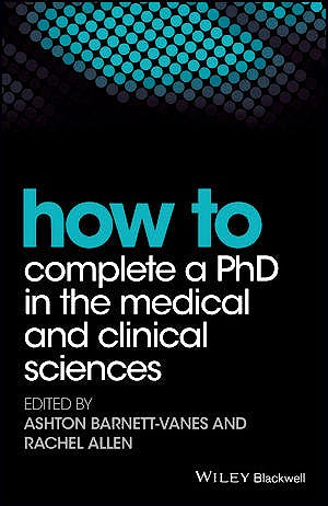 Portada del libro 9781119189602 How to Complete a Phd in the Medical and Clinical Sciences
