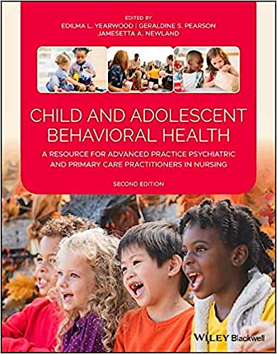 Portada del libro 9781119487579 Child and Adolescent Behavioral Health. A Resource for Advanced Practice Psychiatric and Primary Care Practioners in Nursing