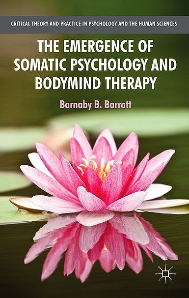 Portada del libro 9781137310965 The Emergence of Somatic Psychology and Bodymind Therapy (Series: Critical Theory and Practice in Psychology and the Human Sciences)