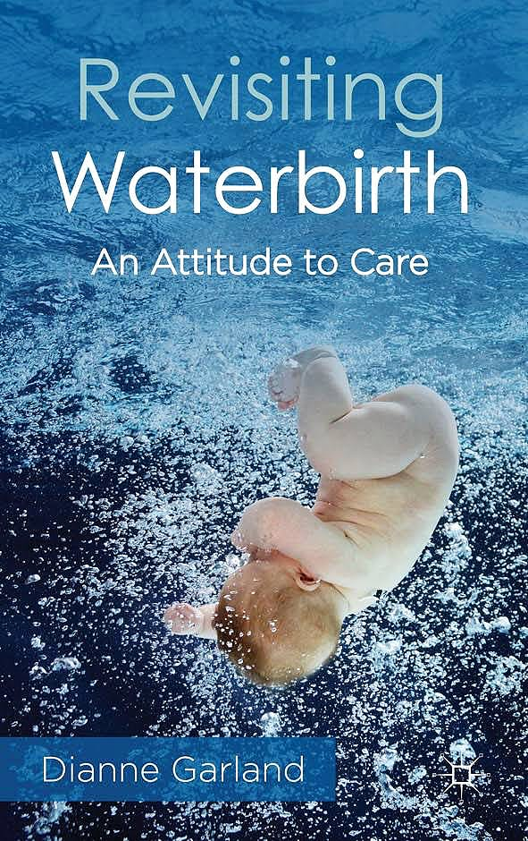 Portada del libro 9781137604941 Revisiting Waterbirth. an Attitude to Care
