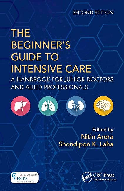 Portada del libro 9781138035782 The Begginers' Guide to Intensive Care. A Handbook for Junior Doctors and Allied Professionals