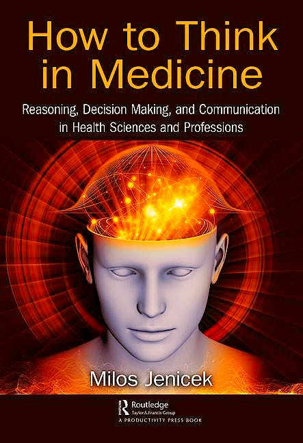 Portada del libro 9781138052468 How to Think in Medicine. Reasoning, Decision Making, and Communication in Health Sciences and Professions