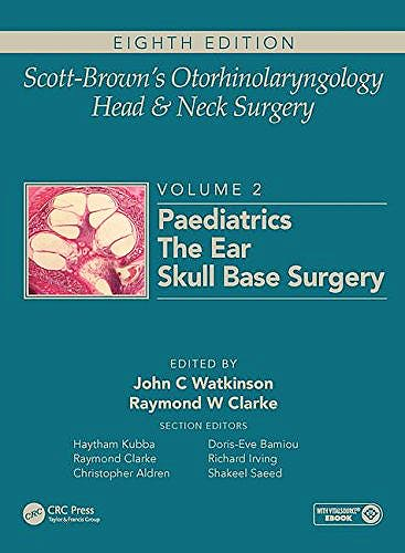 Portada del libro 9781138094635 Scott-Brown's Otorhinolaryngology and Head and Neck Surgery, Vol. 2: Paediatrics, the Ear, and Skull Base Surgery (Book + E-Book)