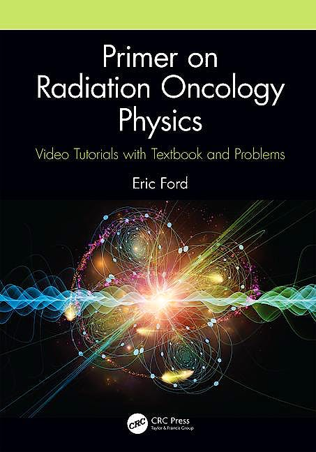 Portada del libro 9781138591707 Primer on Radiation Oncology Physics. Video Tutorials with Textbook and Problems