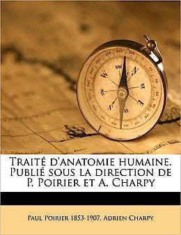 Portada del libro 9781175303561 Trait D'anatomie Humaine Tome 3     Trait D'anatomie Humaine. Publi Sous la Direction de P. Poirier Et A. Charpy Volume 3,