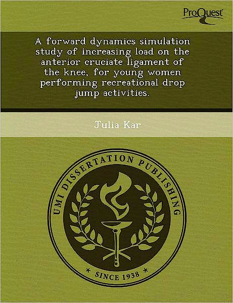 Portada del libro 9781244733909 A Forward Dynamics Simulation Study of Increasing Load on the Anterior Cruciate Ligament of the Knee, for Young Women Performing Recreational Drop…