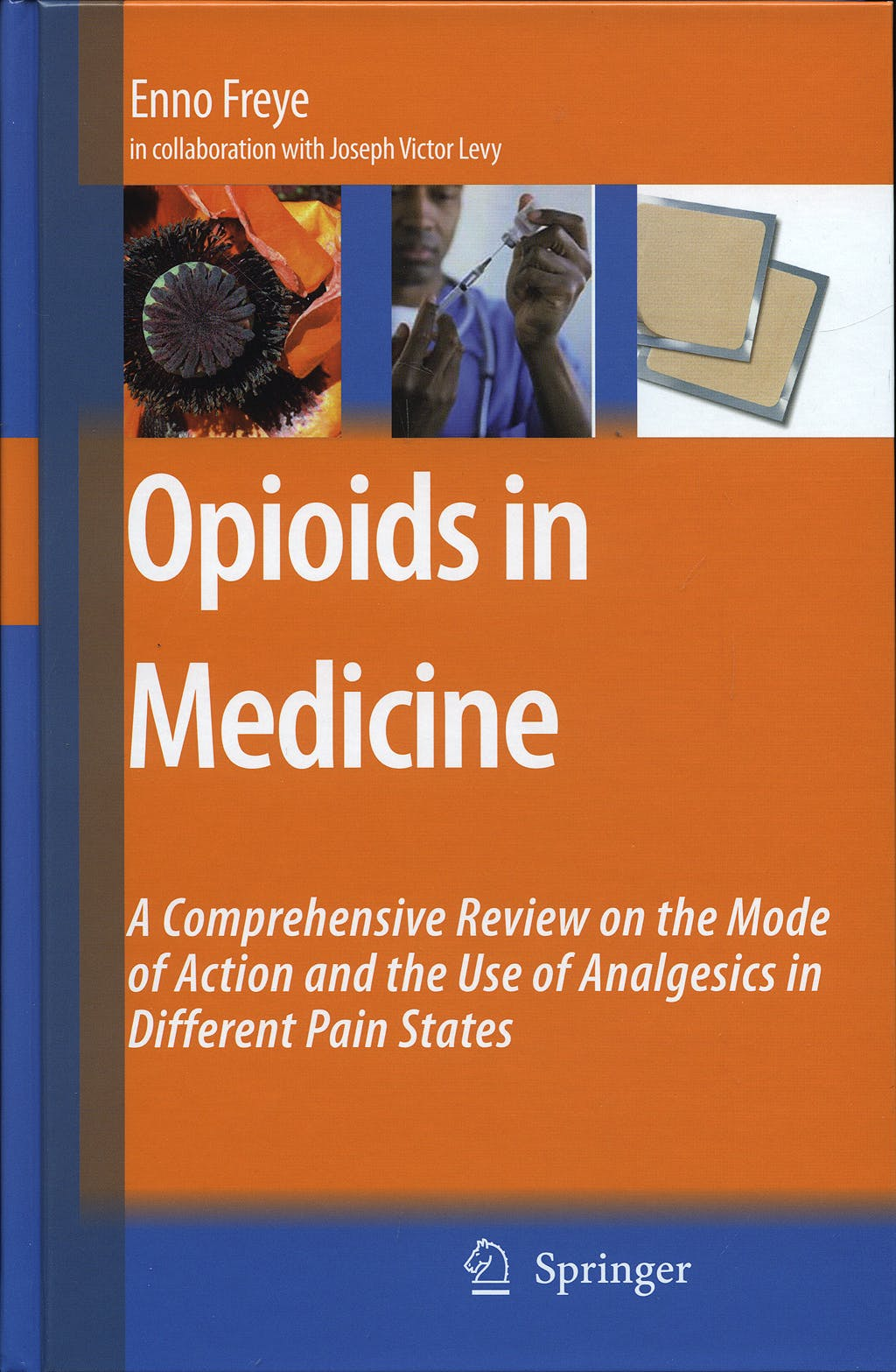 Portada del libro 9781402059469 Opioids in Medicine. A Comprehensive Review on the Mode of Action and the Use of Analgesics in Different Pain States