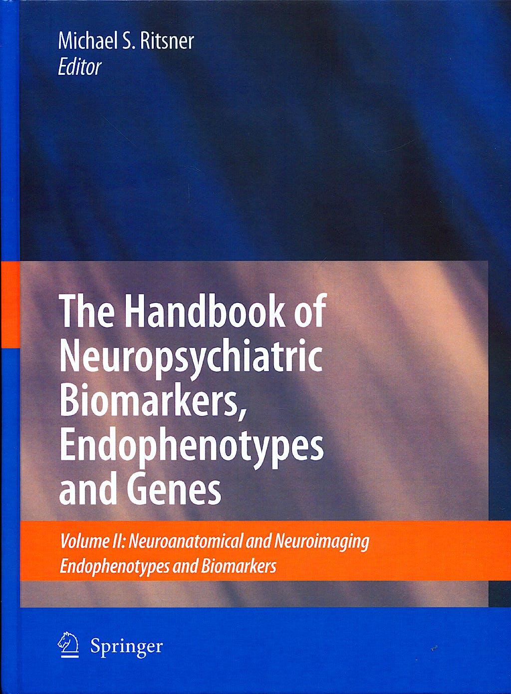 Portada del libro 9781402098307 The Handbook of Neuropsychiatric Biomarkers, Endophenotypes and Genes. Vol Ii: Neuroanatomical and Neuroimaging Endophenotypes and Biomarkers