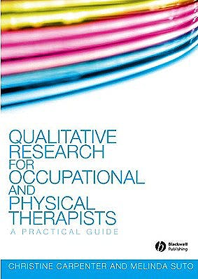 Portada del libro 9781405144353 Qualitative Research for Occupational and Physical Therapists. a Practical Guide