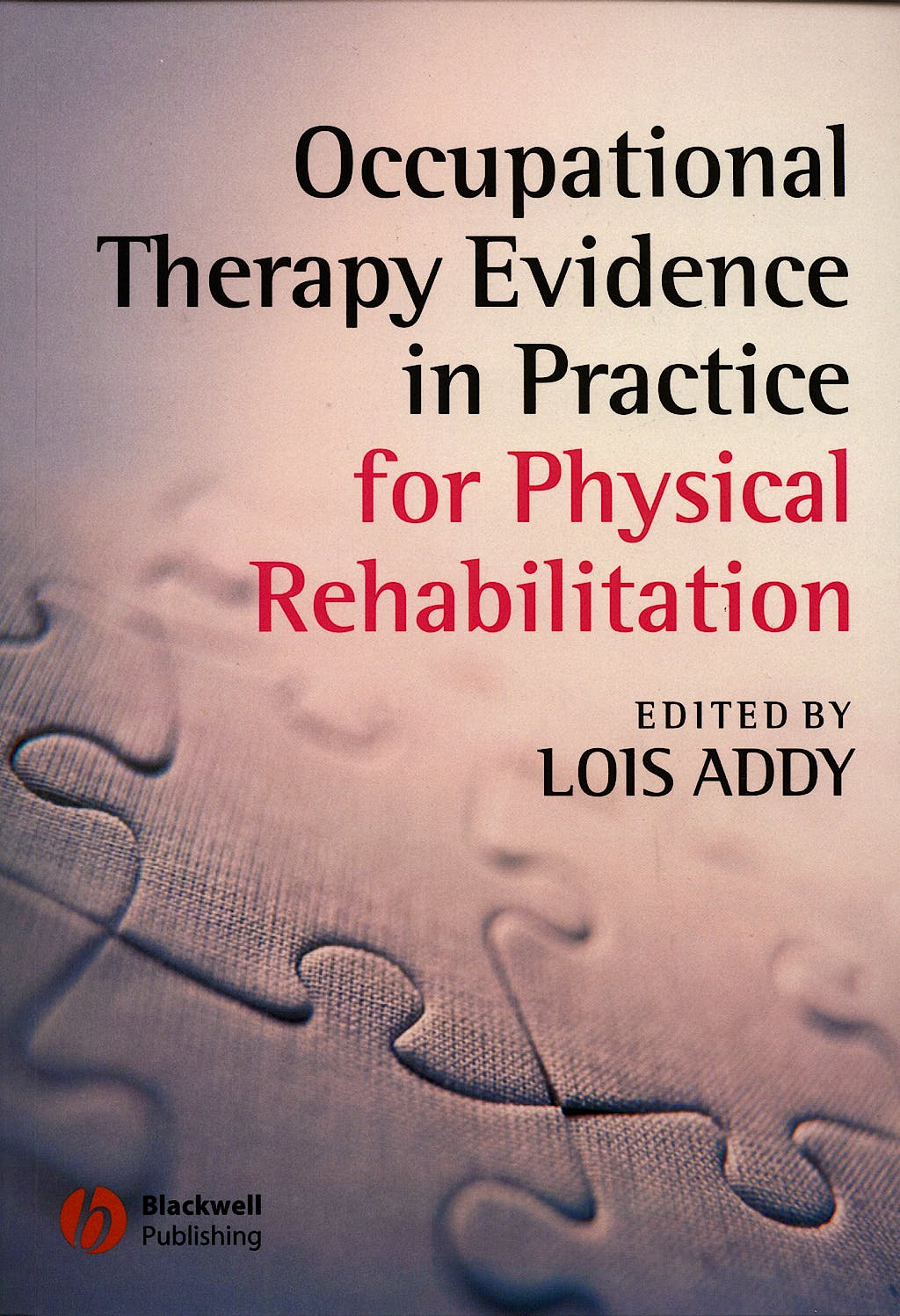 Portada del libro 9781405146876 Occupational Therapy Evidence in Practice for Physical Rehabilitation