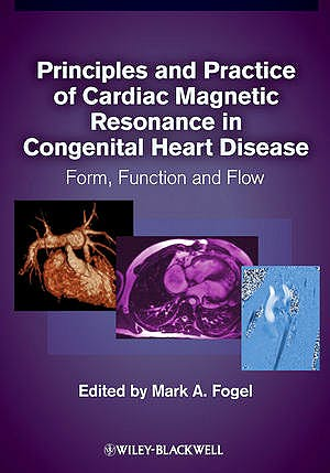 Portada del libro 9781405162364 Principles and Practice of Cardiac Magnetic Resonance in Congenital Heart Disease. Form, Function and Flow