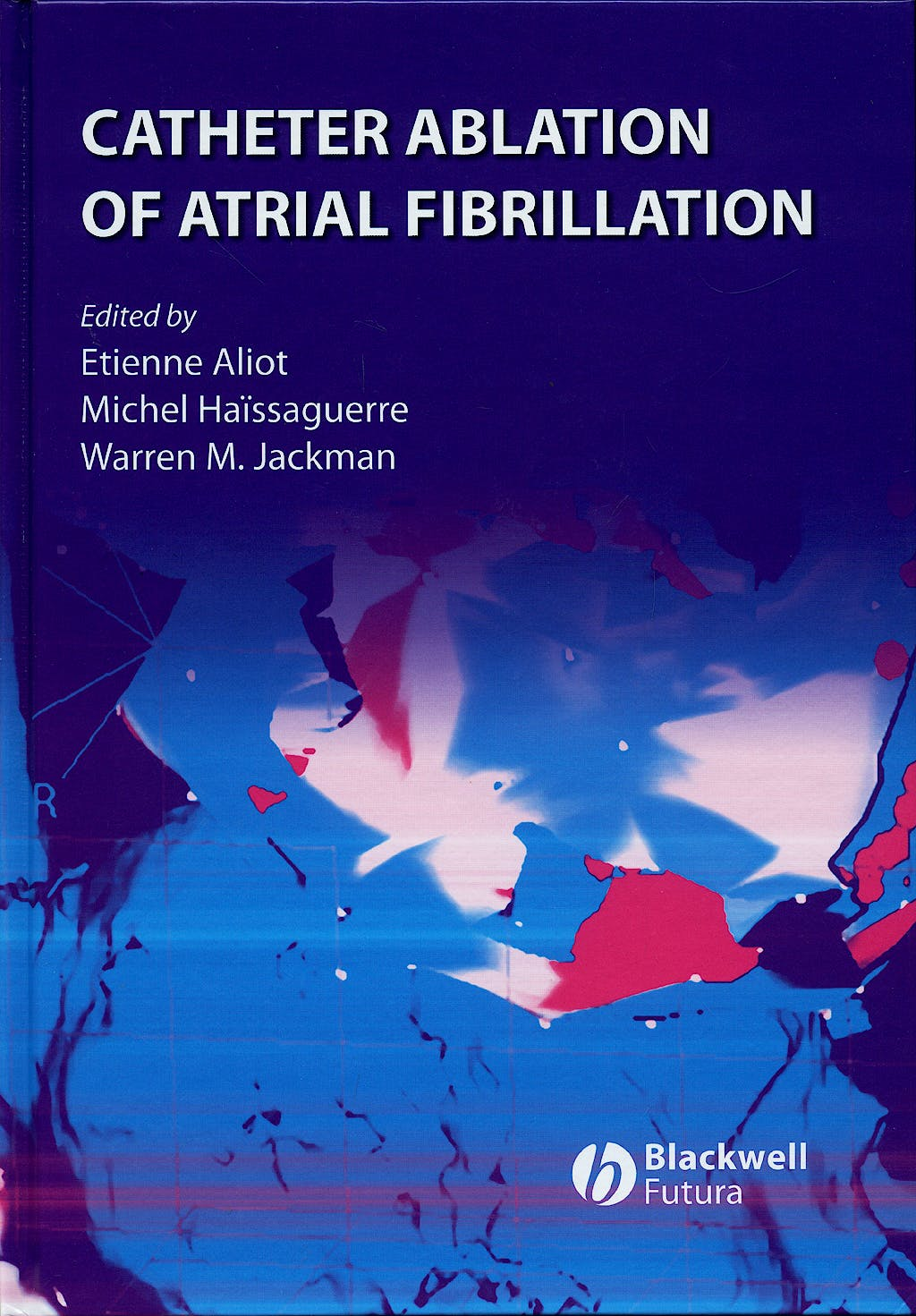 Portada del libro 9781405163491 Catheter Ablation of Atrial Fibrillation