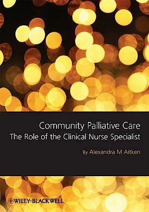 Portada del libro 9781405180764 Community Palliative Care: The Role of the Clinical Nurse Specialist
