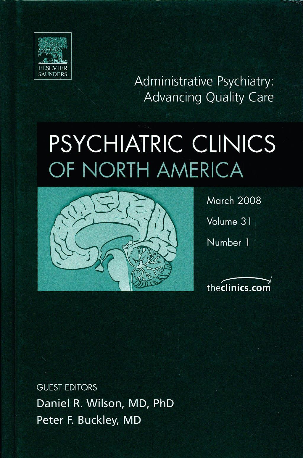 Portada del libro 9781416058694 Psychiatric Clinics of North America. Administrative Psychiatry: Advancing Quality Care. Vol 31 Nº 1
