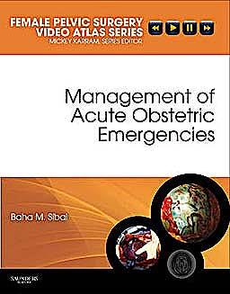 Portada del libro 9781416062707 Management of Acute Obstetric Emergencies. Female Pelvic Surgery Video Atlas Series + Dvd