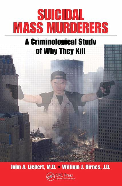 Portada del libro 9781420076783 Suicidal Mass Murderers. a Criminological Study of Why They Kill