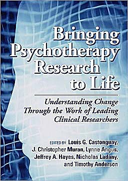 Portada del libro 9781433807749 Bringing Psychotherapy Research to Life. Understanding Change through the Work of Leading Clinical Researchers