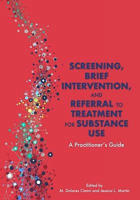 Portada del libro 9781433832017 Screening, Brief Intervention, and Referral to Treatment for Substance Use. A Practitioner's Guide