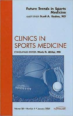 Portada del libro 9781437705423 Future Trends in Sports Medicine, an Issue of Clinics in Sports Medicine, Vol. 28-1