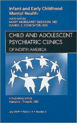 Portada del libro 9781437711998 Infant and Early Childhood Mental Health, an Issue of Child and Adolescent Psychiatric Clinics of North America Volume 18-3