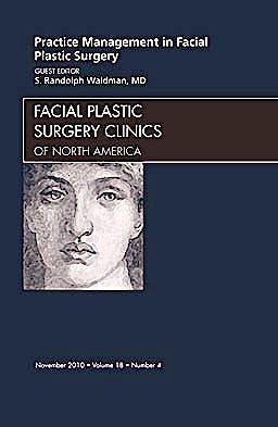 Portada del libro 9781437724493 Practice Management for Facial Plastic Surgery, an Issue of Facial Plastic Surgery Clinics, Vol. 18-4