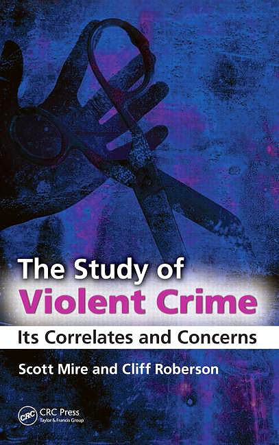 Portada del libro 9781439807477 The Study of Violent Crime: Its Correlates and Concerns