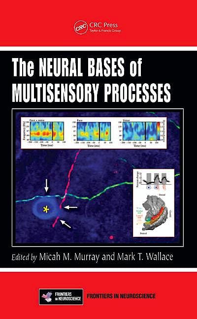 Portada del libro 9781439812174 The Neural Bases of Multisensory Process (Frontiers in Neuroscience)