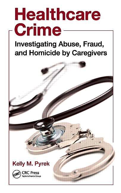 Portada del libro 9781439820339 Healthcare Crime: Investigating Abuse, Fraud, and Homicide by Caregivers