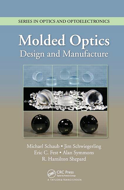 Portada del libro 9781439832561 Molded Optics: Design and Manufacture