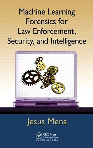Portada del libro 9781439860694 Machine Learning Forensics for Law Enforcement, Security, and Intelligence