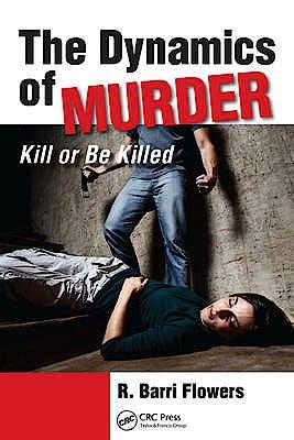 Portada del libro 9781439879733 The Dynamics of Murder. Kill or Be Killed