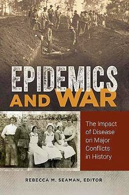 Portada del libro 9781440852244 Epidemics and War. The Impact of Disease on Major Conflicts in History