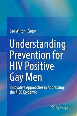 Portada del libro 9781441902023 Understanding Prevention for HIV Positive Gay Men. Innovative Approaches in Addressing the AIDS Epidemic