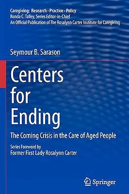 Portada del libro 9781441957245 Centers for Ending. the Coming Crisis in the Care of Aged People