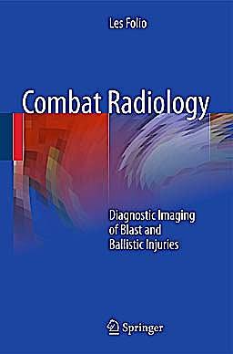 Portada del libro 9781441958532 Combat Radiology. Diagnostic Imaging of Blast and Ballistic Injuries