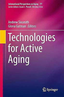 Portada del libro 9781441983473 Technology for Active Aging (International Perspectives on Aging)