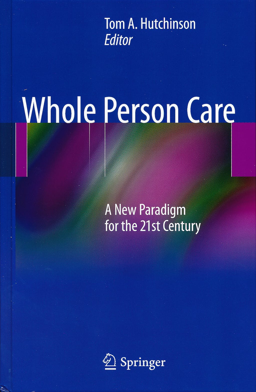 Portada del libro 9781441994394 Whole Person Care. A New Paradigm for the 21st Century (Hardcover)