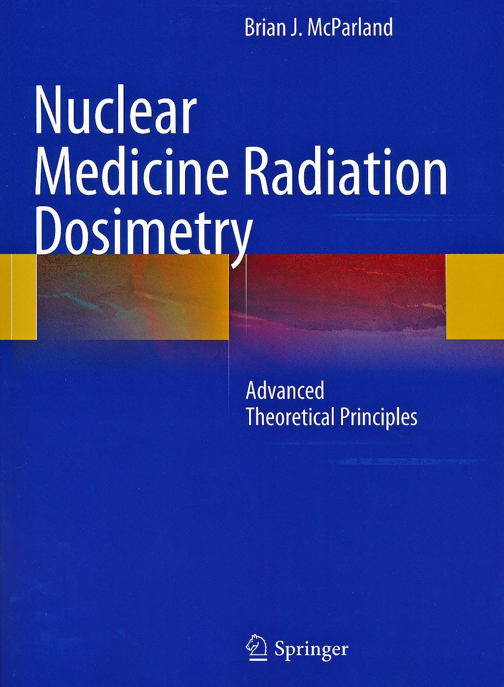 Portada del libro 9781441996558 Nuclear Medicine Radiation Dosimetry. Advanced Theoretical Principles (Softcover)