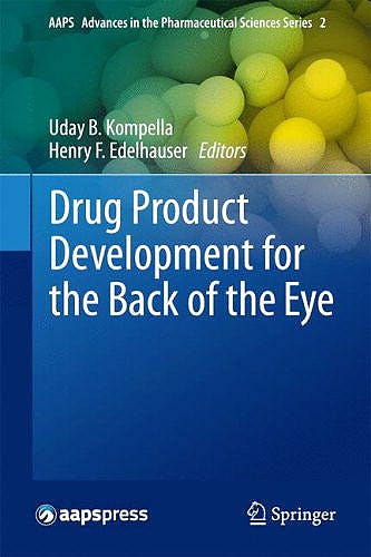 Portada del libro 9781441999191 Drug Product Development for the Back of the Eye (Aaps Advances in the Pharmaceutical Sciences Series, Vol. 2)