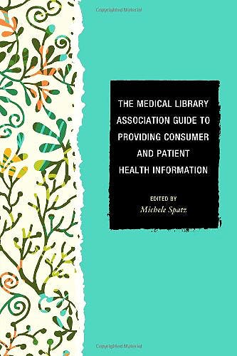 Portada del libro 9781442225701 The Medical Library Association Guide to Providing Consumer and Patient Health Information