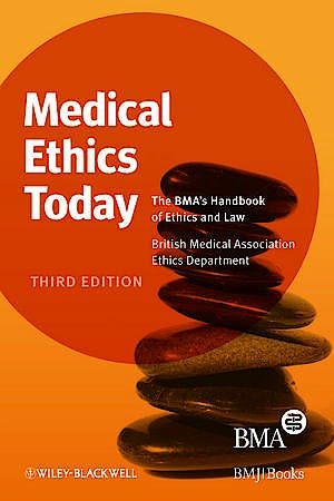 Portada del libro 9781444337082 Medical Ethics Today. the Bma's Handbook of Ethics and the Law